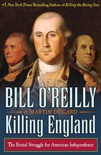https://www.amazon.com/Killing-England-Struggle-American-Independence-ebook/dp/B06XFGWZZ2/ref=sr_1_1?ie=UTF8&qid=1515043460&sr=8-1&keywords=killing+england+bill+o%27reilly
